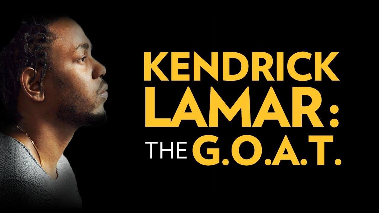 Kendrick Lamar: the G.O.A.T.
